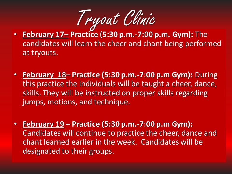 Tryout Clinic February 17– Practice (5:30 p.m.-7:00 p.m. Gym): The candidates will learn the cheer and chant being performed at tryouts.