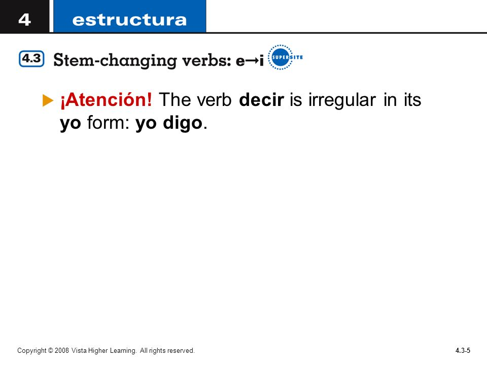 ¡Atención! The verb decir is irregular in its yo form: yo digo.