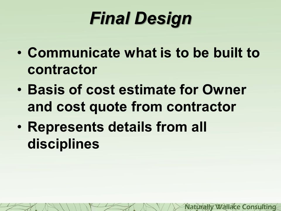 Final Design Communicate what is to be built to contractor