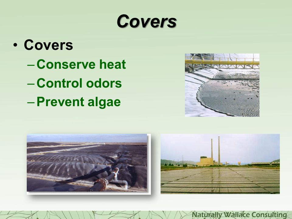 Covers Covers Conserve heat Control odors Prevent algae