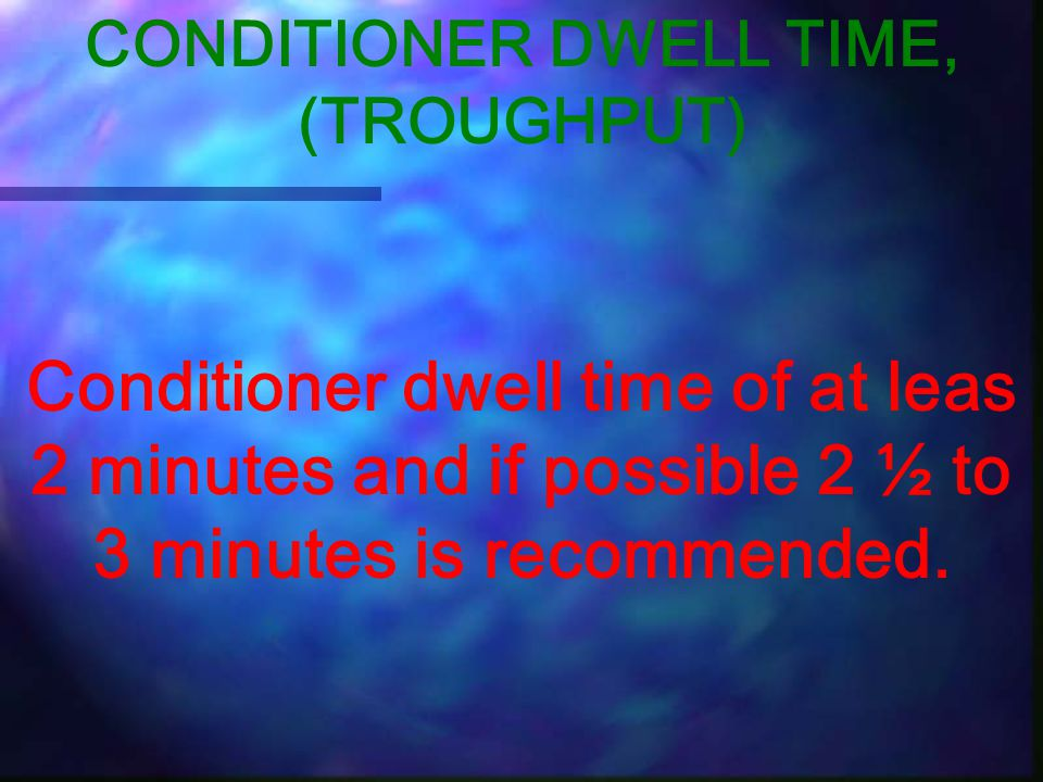 CONDITIONER DWELL TIME, (TROUGHPUT)