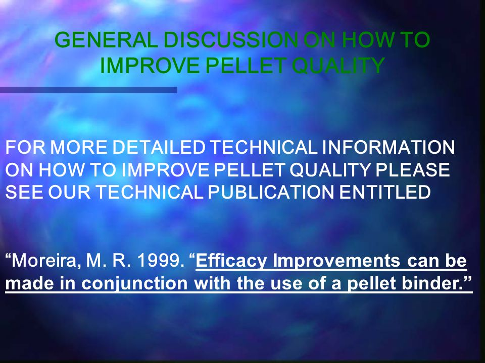 GENERAL DISCUSSION ON HOW TO IMPROVE PELLET QUALITY