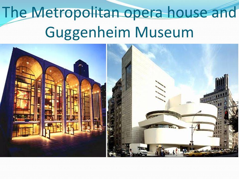 The Metropolitan opera house and Guggenheim Museum