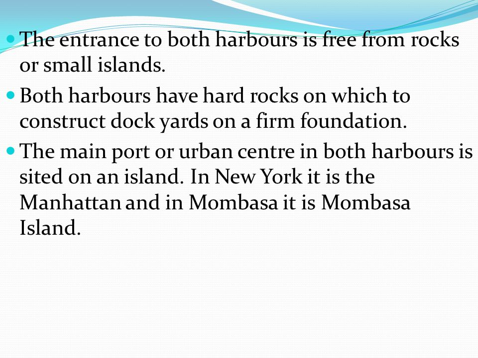 The entrance to both harbours is free from rocks or small islands.