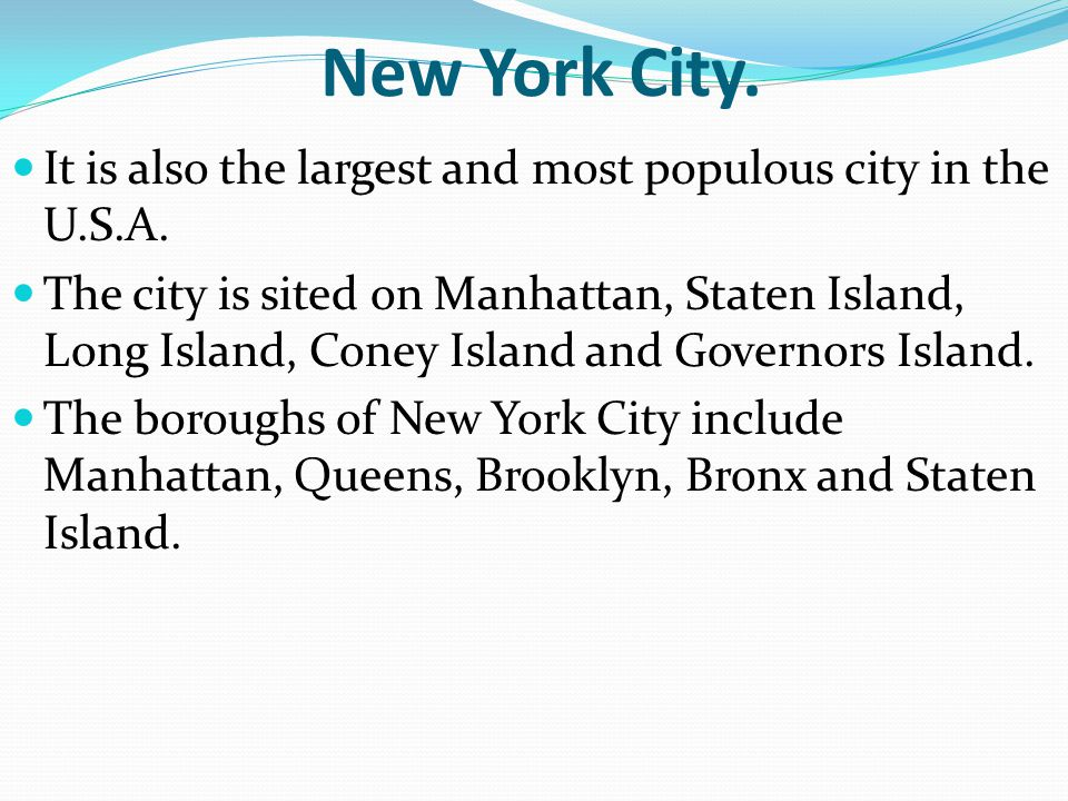 New York City. It is also the largest and most populous city in the U.S.A.