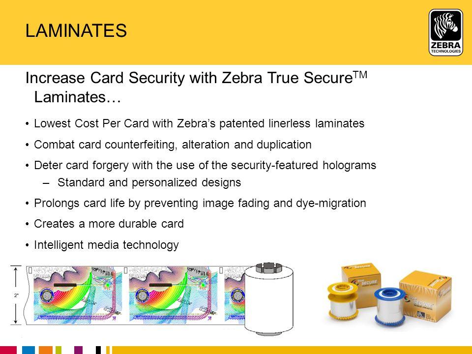 Laminates Increase Card Security with Zebra True SecureTM Laminates…