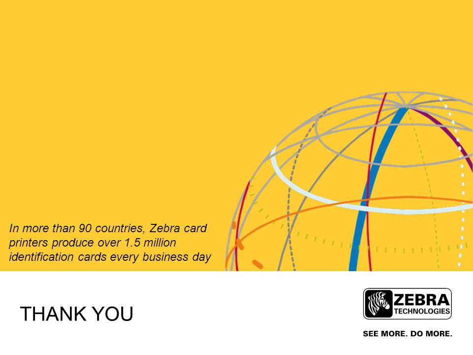 In more than 90 countries, Zebra card printers produce over 1