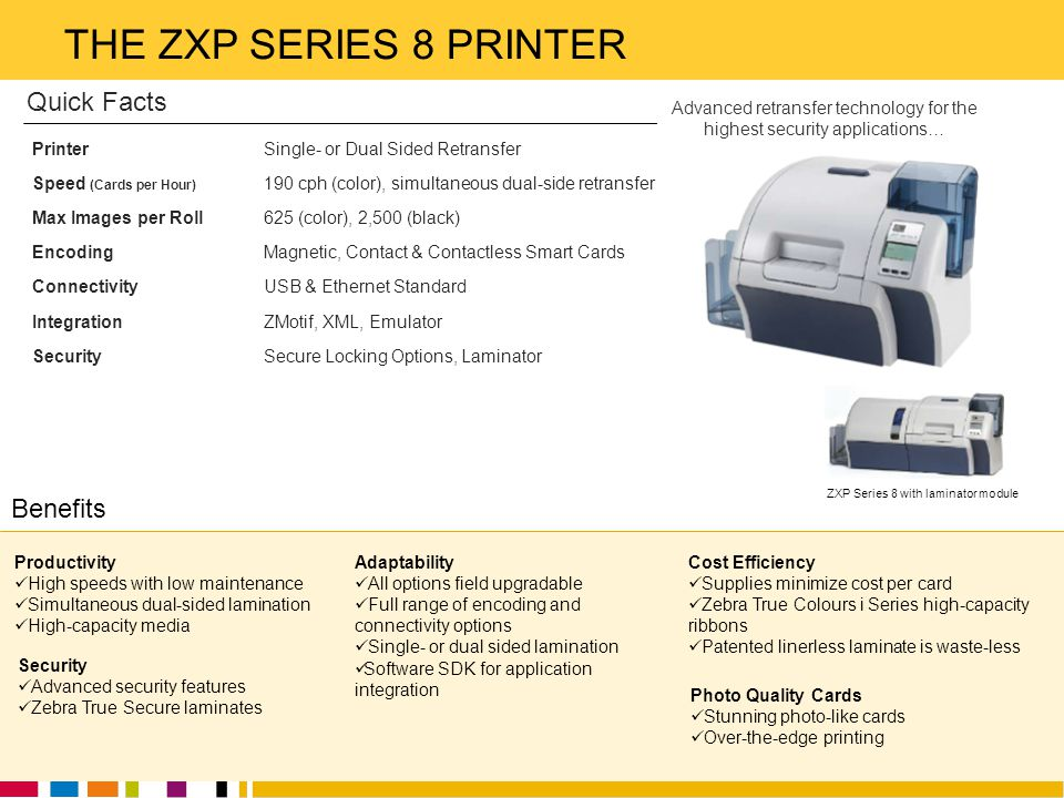 THE ZXP SERIES 8 PRINTER Quick Facts Benefits