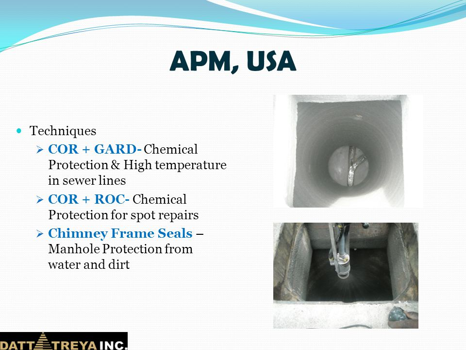 APM, USA Techniques. COR + GARD- Chemical Protection & High temperature in sewer lines. COR + ROC- Chemical Protection for spot repairs.