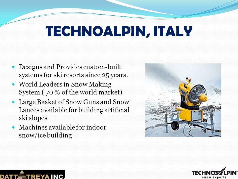 TECHNOALPIN, ITALY Designs and Provides custom-built systems for ski resorts since 25 years.