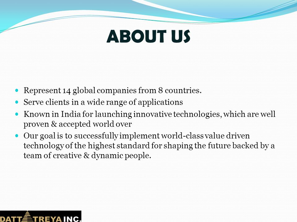 ABOUT US Represent 14 global companies from 8 countries.