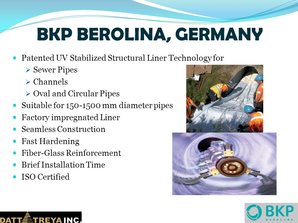 BKP BEROLINA, GERMANY Patented UV Stabilized Structural Liner Technology for. Sewer Pipes. Channels.