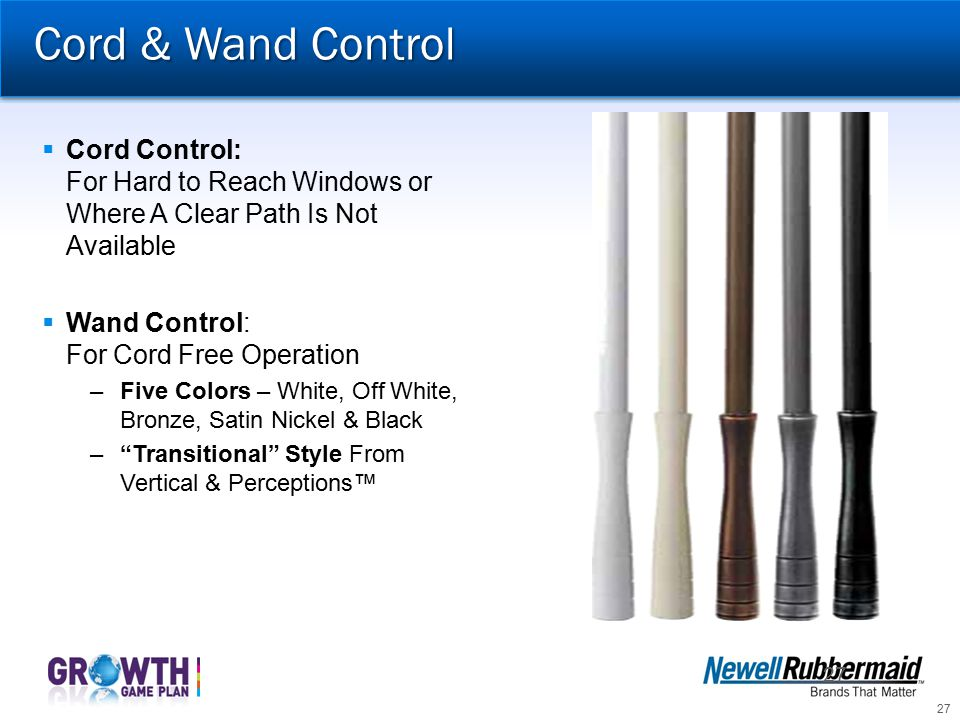 Cord & Wand Control Cord Control: For Hard to Reach Windows or Where A Clear Path Is Not Available.