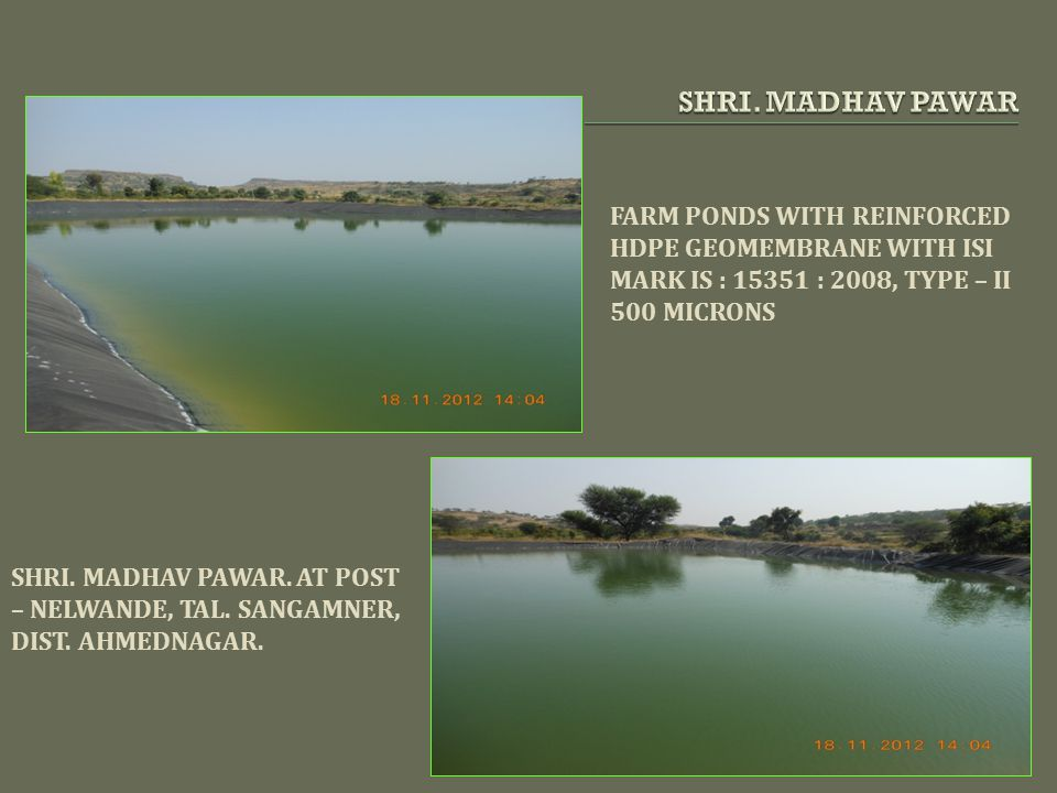 SHRI. MADHAV PAWAR FARM PONDS WITH REINFORCED HDPE GEOMEMBRANE WITH ISI. MARK IS : 15351 : 2008, TYPE – II 500 MICRONS.