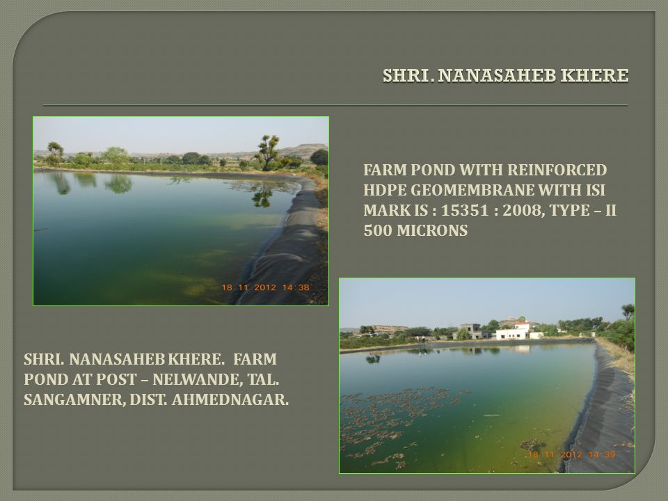 SHRI. NANASAHEB KHERE FARM POND WITH REINFORCED HDPE GEOMEMBRANE WITH ISI MARK IS : 15351 : 2008, TYPE – II 500 MICRONS.
