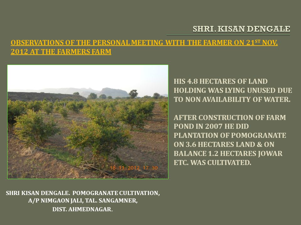 SHRI. KISAN DENGALE OBSERVATIONS OF THE PERSONAL MEETING WITH THE FARMER ON 21ST NOV, 2012 AT THE FARMERS FARM.
