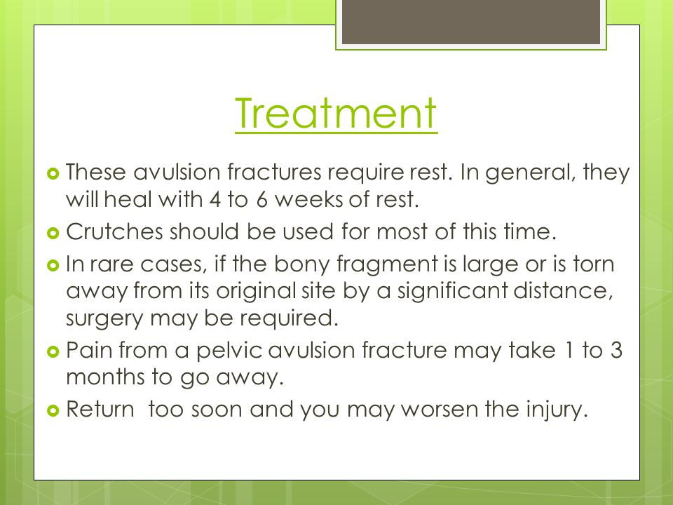 Treatment These avulsion fractures require rest. In general, they will heal with 4 to 6 weeks of rest.