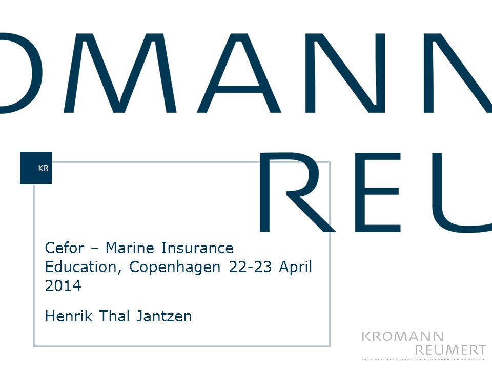 Cefor – Marine Insurance Education, Copenhagen 22-23 April 2014 Henrik Thal Jantzen