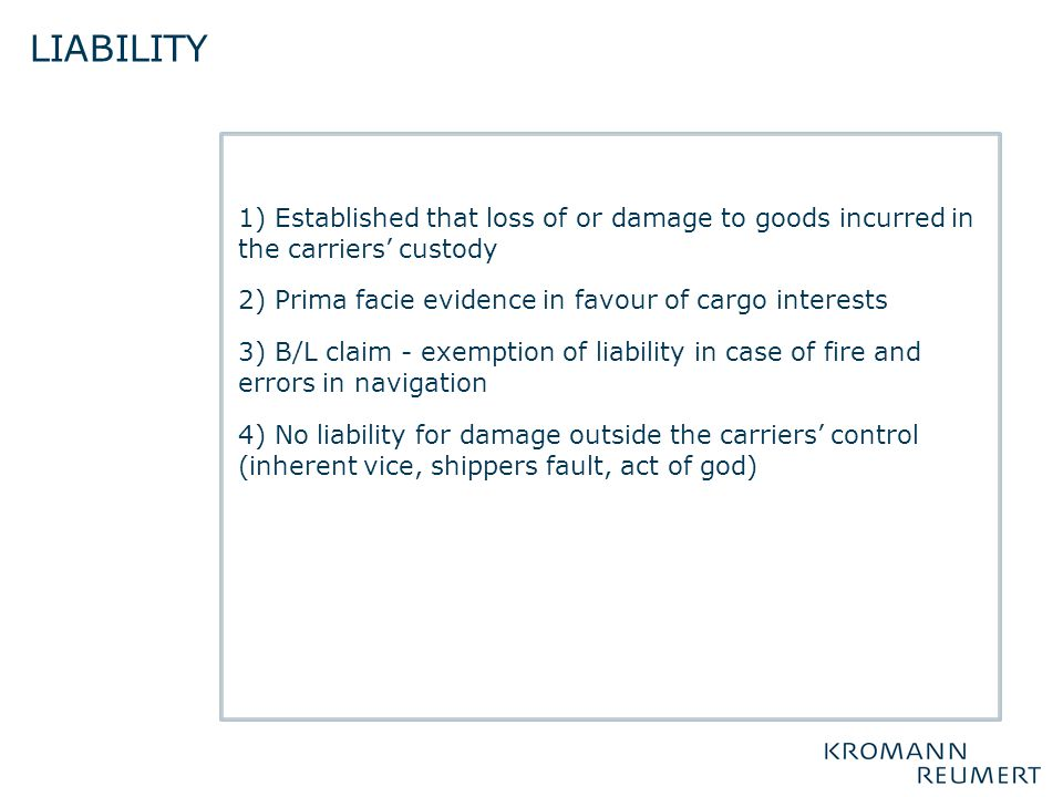liability 1) Established that loss of or damage to goods incurred in the carriers' custody. 2) Prima facie evidence in favour of cargo interests.