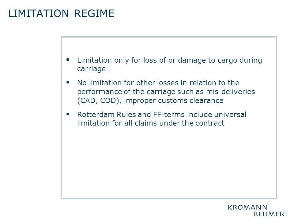 Limitation regime Limitation only for loss of or damage to cargo during carriage.
