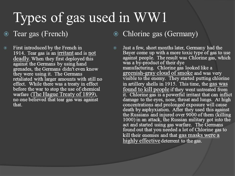Types of gas used in WW1 Tear gas (French) Chlorine gas (Germany)