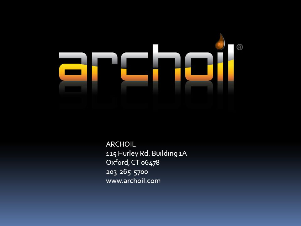 ARCHOIL 115 Hurley Rd. Building 1A Oxford, CT 06478 203-265-5700 www.archoil.com