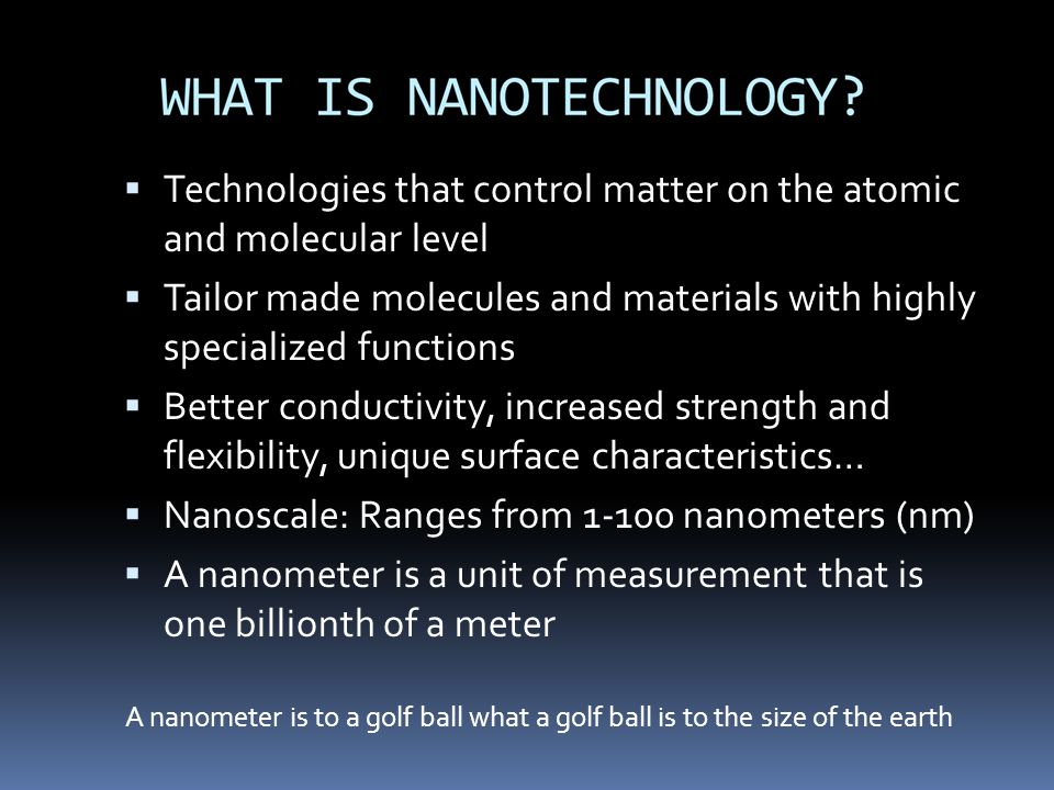 Technologies that control matter on the atomic and molecular level