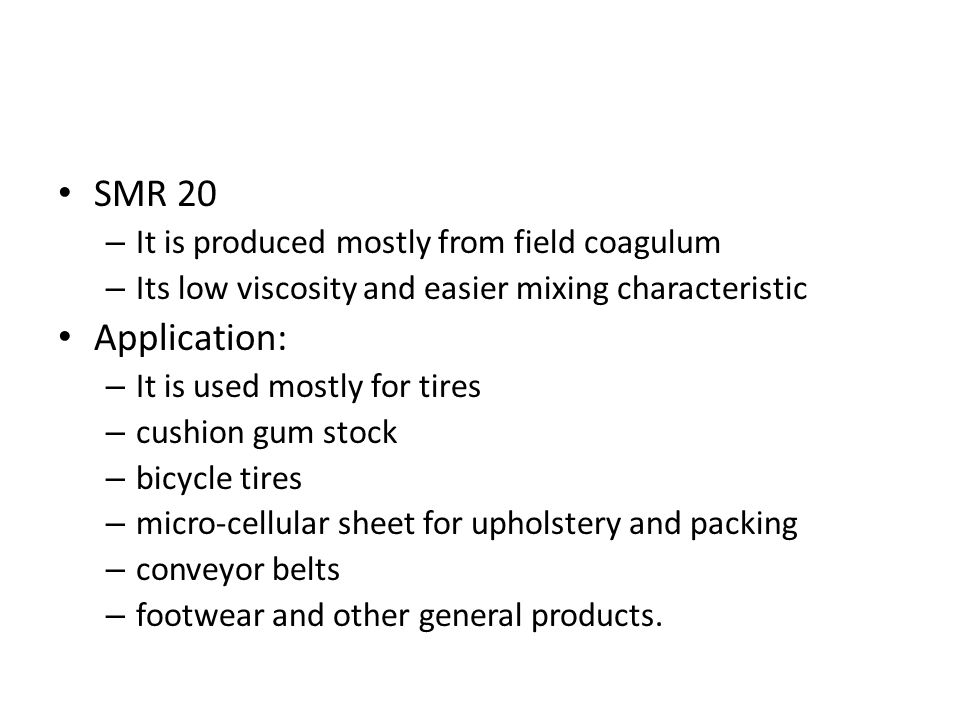 SMR 20 Application: It is produced mostly from field coagulum