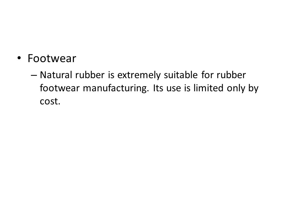 Footwear Natural rubber is extremely suitable for rubber footwear manufacturing.