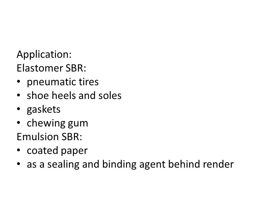 Application: Elastomer SBR: pneumatic tires. shoe heels and soles. gaskets. chewing gum. Emulsion SBR: