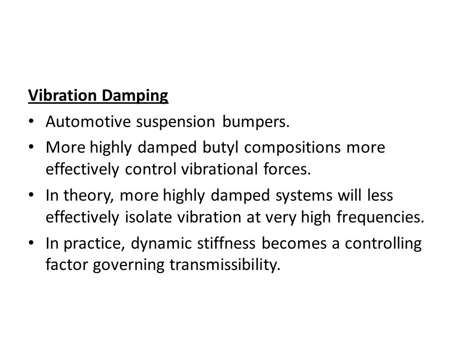 Vibration Damping Automotive suspension bumpers. More highly damped butyl compositions more effectively control vibrational forces.