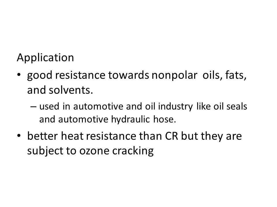 good resistance towards nonpolar oils, fats, and solvents.