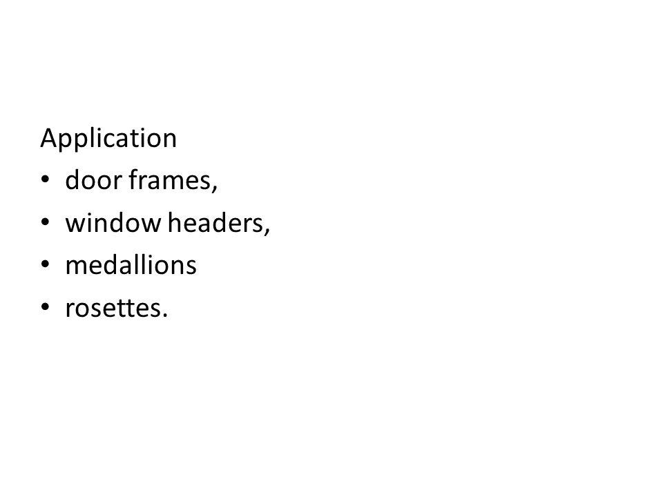 Application door frames, window headers, medallions rosettes.