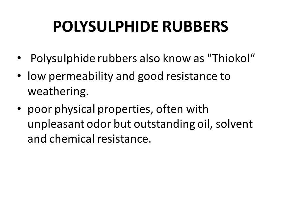 POLYSULPHIDE RUBBERS Polysulphide rubbers also know as Thiokol