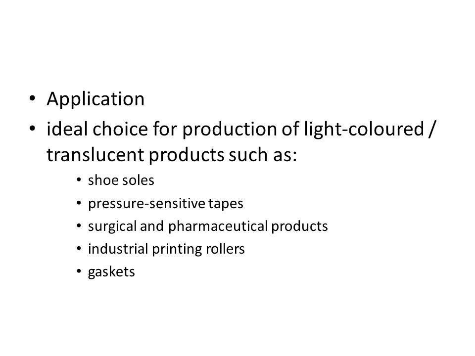 Application ideal choice for production of light-coloured / translucent products such as: shoe soles.