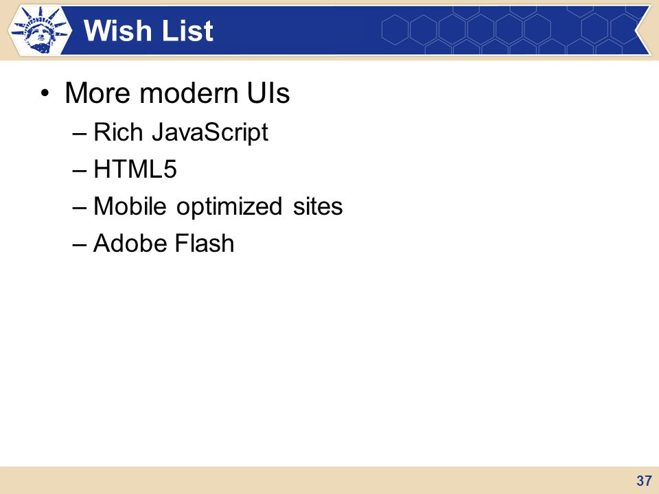 Wish List More modern UIs Rich JavaScript HTML5 Mobile optimized sites