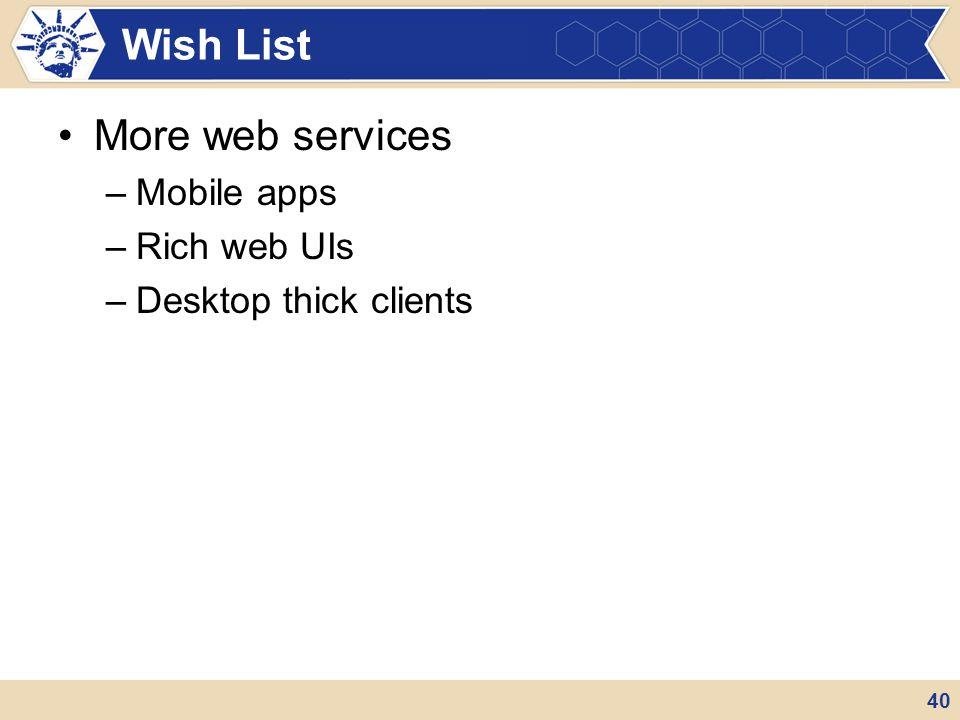 Wish List More web services Mobile apps Rich web UIs