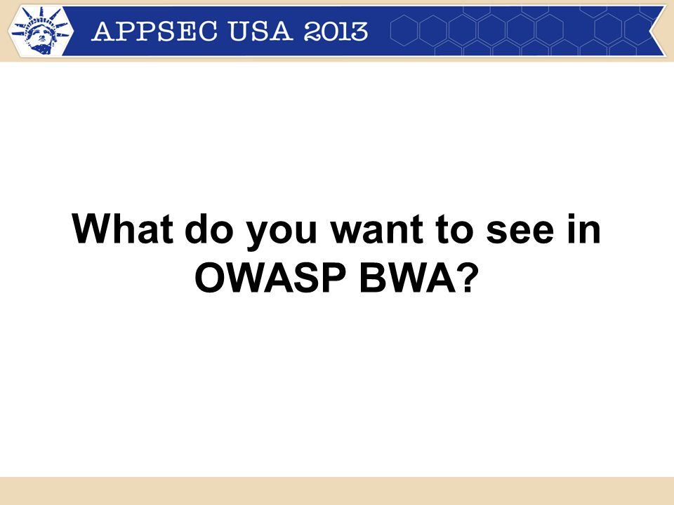 What do you want to see in OWASP BWA