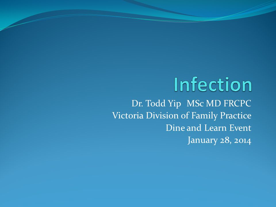 Infection Dr. Todd Yip MSc MD FRCPC