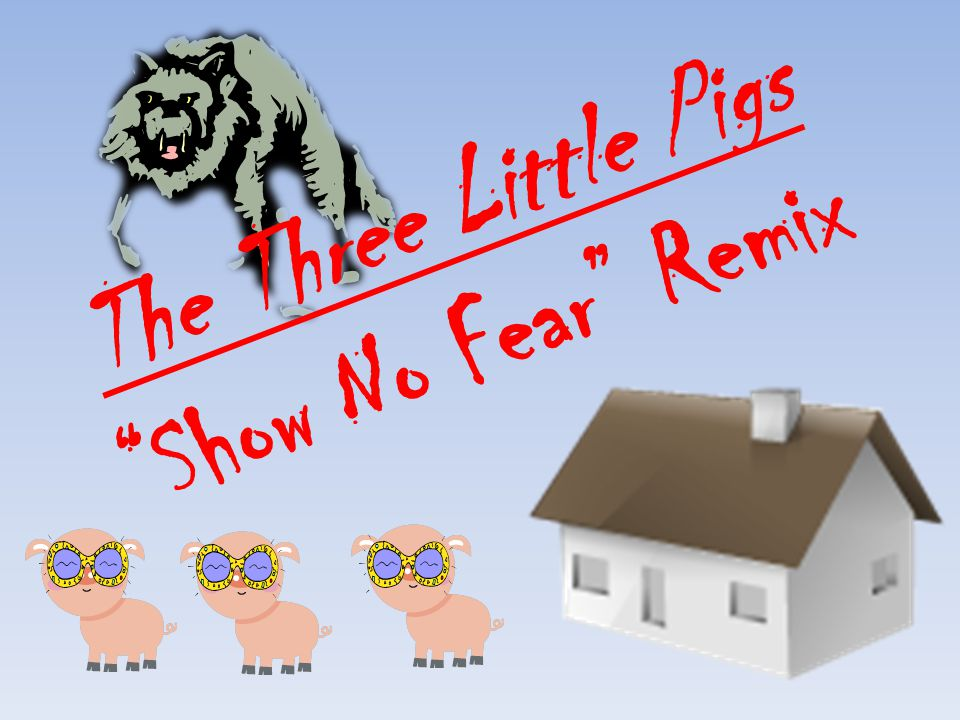 The Three Little Pigs Show No Fear Remix