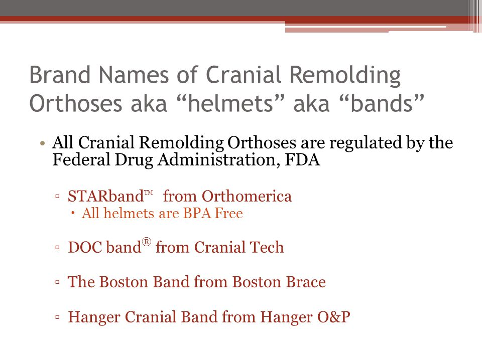 Brand Names of Cranial Remolding Orthoses aka helmets aka bands