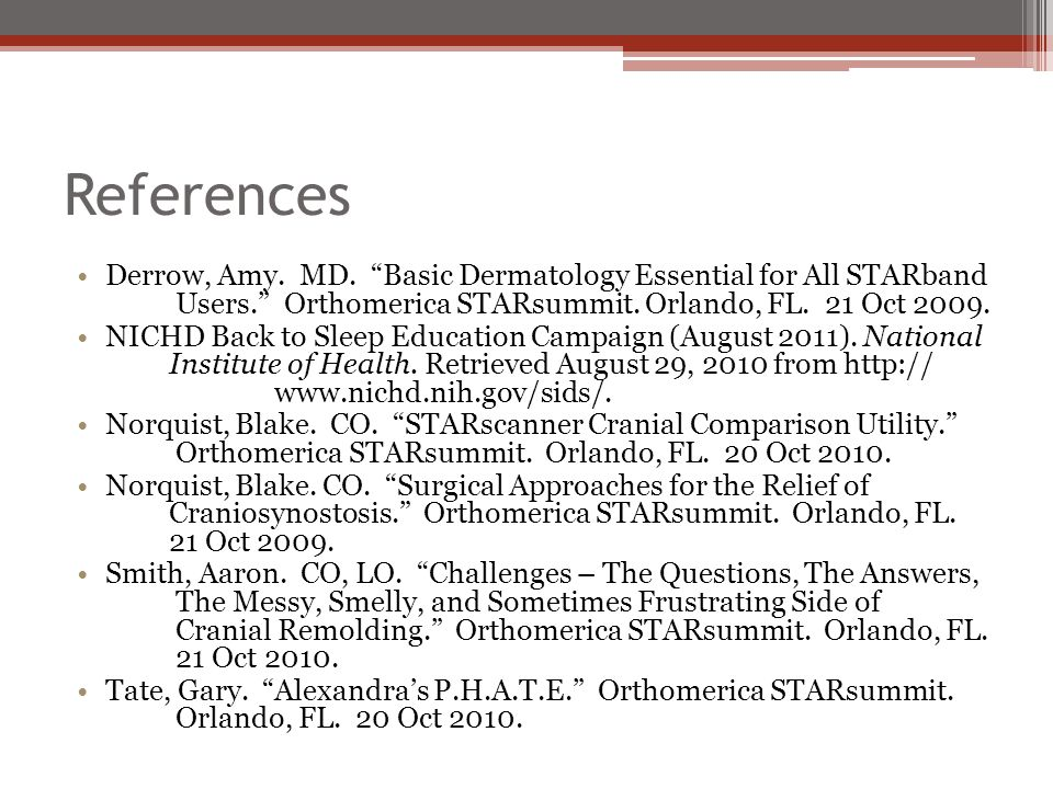 References Derrow, Amy. MD. Basic Dermatology Essential for All STARband Users. Orthomerica STARsummit. Orlando, FL. 21 Oct 2009.