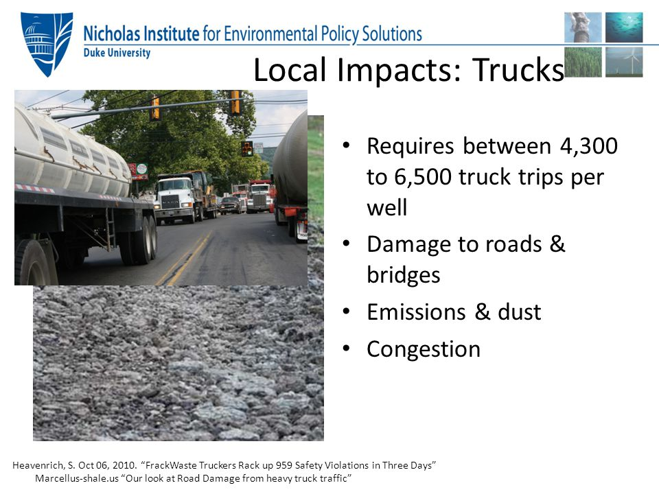 Local Impacts: Trucks Requires between 4,300 to 6,500 truck trips per well. Damage to roads & bridges.