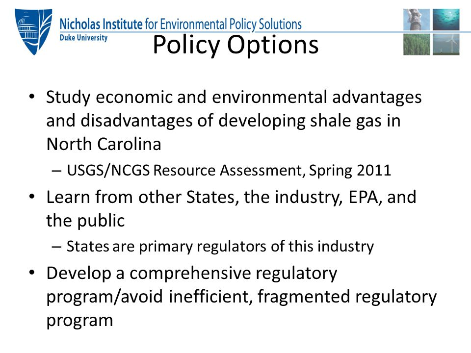 Policy Options Study economic and environmental advantages and disadvantages of developing shale gas in North Carolina.