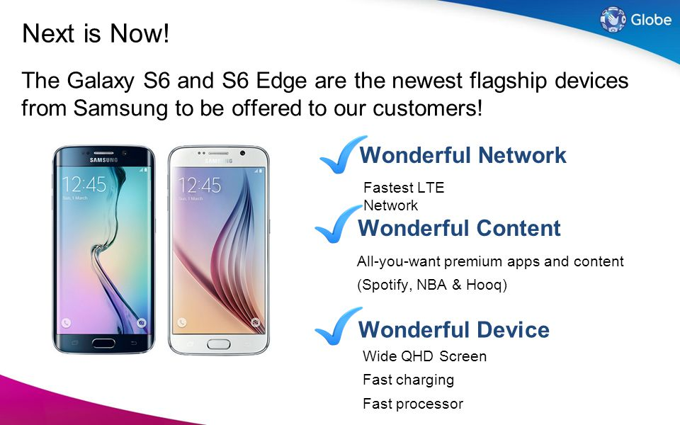 Next is Now! The Galaxy S6 and S6 Edge are the newest flagship devices from Samsung to be offered to our customers!