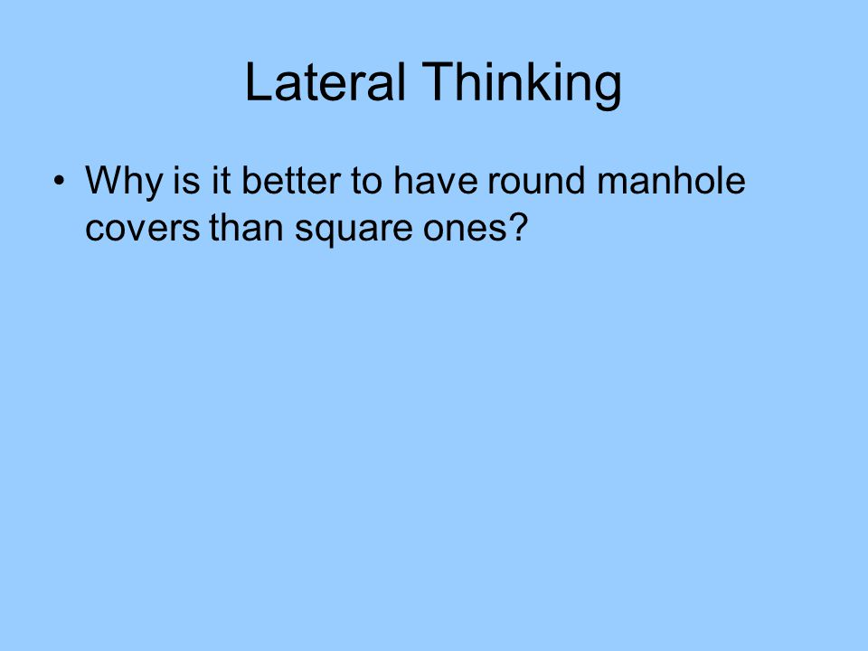 Lateral Thinking Why is it better to have round manhole covers than square ones