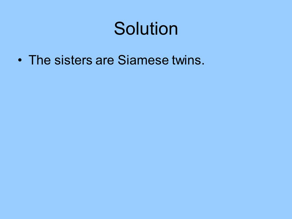 Solution The sisters are Siamese twins.