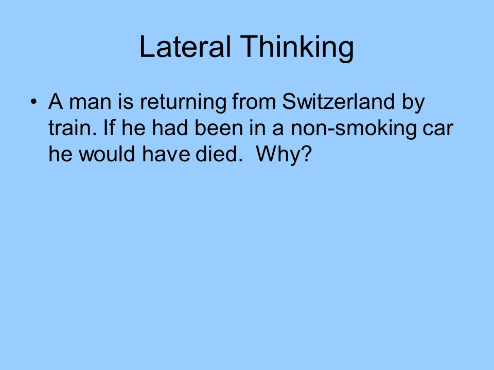 Lateral Thinking A man is returning from Switzerland by train.