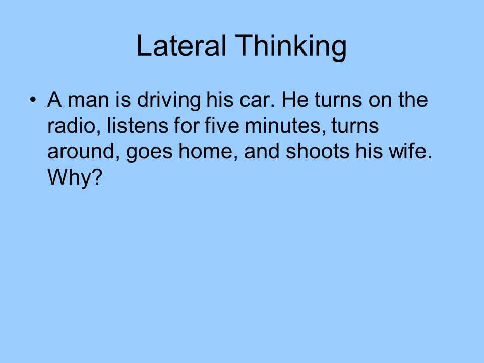 Lateral Thinking A man is driving his car.