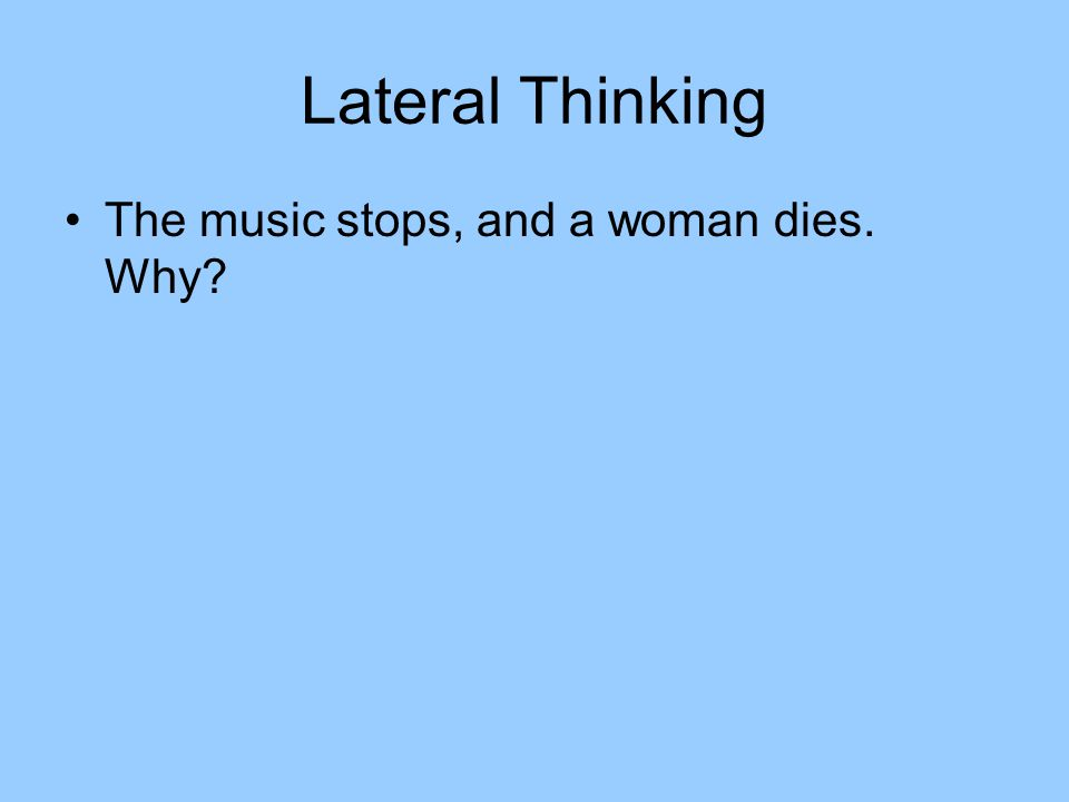 Lateral Thinking The music stops, and a woman dies. Why